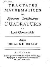 Tractatus mathematicus de figurarum curvilinearum quadraturis et locis geometricis
