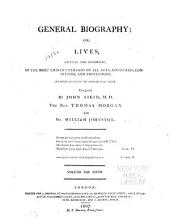 General Biography: Or, Lives, Critical and Historical, of the Most Eminent Persons of All Ages, Countries, Conditions, and Professions, Arranged According to Alphabetical Order, Volume 6