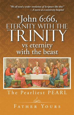 John 6 66  Eternity with the Trinity Vs Eternity with the Beast