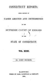 Connecticut Reports: Containing Cases Argued and Determined in the Supreme Court of Errors, Volume 31