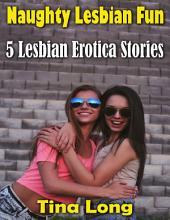 Naughty Lesbian Fun: 5 Lesbian Erotica Stories