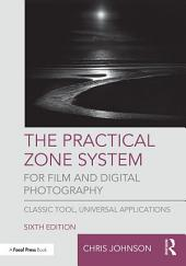 The Practical Zone System for Film and Digital Photography: Classic Tool, Universal Applications, Edition 6
