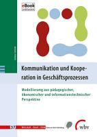 Kommunikation und Kooperation in Gesch  ftsprozessen PDF