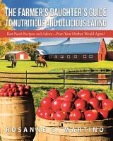 The Farmer   S Daughter   S Guide to Nutritious and Delicious Eating PDF