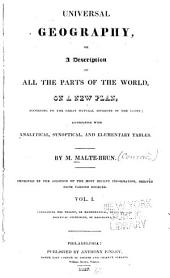 Universal Geography: Or A Description of All Parts of the World, on a New Plan, According to the Great Natural Divisions of the Globe; Accompanied with Analytical, Synoptical, and Elementary Tables, Volume 1