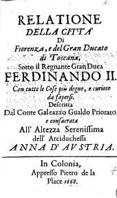 Relatione della città di Fiorenza, e del Gran Ducato di Toscana, sotto il regnante Gran-Duca Ferdinando II.