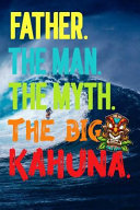 Father The Man The Myth The Big Kahuna Book