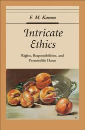 Intricate Ethics : Rights, Responsibilities, and Permissible Harm: Rights, Responsibilities, and Permissible Harm