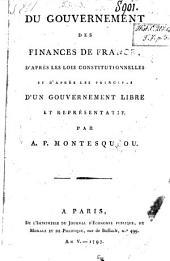 Du gouvernement des finances de France, d'après les lois constitutionnelles et d'après les principes d'un gouvernement libre et représentatif