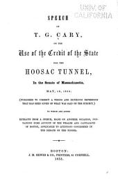 Speech of T. G. Cary, on the Use of the Credit of the State for the Hoosac Tunnel, in the Senate of Massachusetts, May 18, 1853 ... To which are Added Extracts from a Speech, Made on Another Occasion, Containing Some Account of the Wealth and Capitalists of Boston, Applicable to Questions Considered in the Debate on the Tunnel