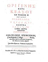Origenis Contra Celsum Libri Octo. Ejusdem Philocalia. Guilielmus Spencerus, ... Utriusque Operis Versionem Recognovit, & Annotationes Adjecit. (etc.)
