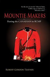 Mountie Makers: Putting the Canadian in RCMP