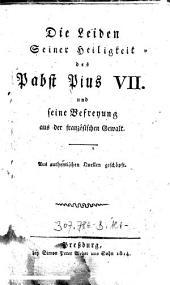 """""""Die"""" Leiden Seiner Heiligkeit des Pabst Pius VII. und seine Befreyung aus der französischen Gewalt: Aus authentischen Quellen geschöpft"""