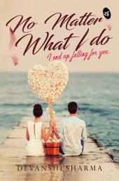 No Matter What I Do...: I end up Falling for You