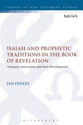 Isaiah and Prophetic Traditions in the Book of Revelation: Visionary Antecedents and their Development