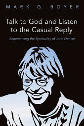 Talk to God and Listen to the Casual Reply: Experiencing the Spirituality of John Denver