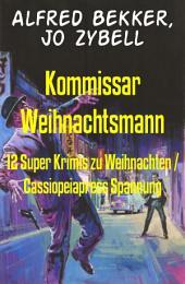 Kommissar Weihnachtsmann: 12 Super Krimis zu Weihnachten / Cassiopeiapress Spannung