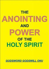 The Anointing and Power of the Holy Spirit: A Requirement for the Needed Ability and Empowerment of the Christian and Minister