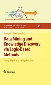 Data Mining and Knowledge Discovery via Logic-Based Methods: Theory, Algorithms, and Applications