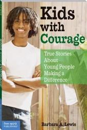 Kids with Courage: True Stories About Young People Making a Difference