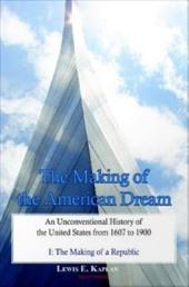 The Making of the American Dream, Vol. II: An Unconventional History