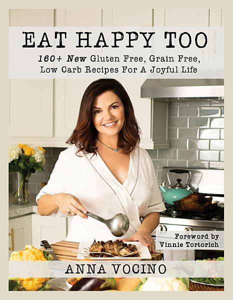 Eat Happy  Too  160  New Gluten Free  Grain Free  Low Carb Recipes for a Joyful Life PDF