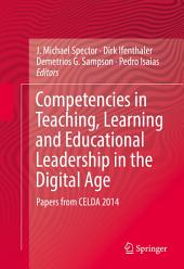 Competencies in Teaching, Learning and Educational Leadership in the Digital Age: Papers from CELDA 2014