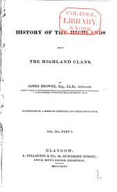 History of the Highlands & of the Highland Clans: Volume 3, Part 1