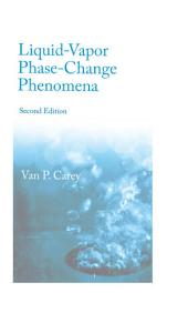Liquid Vapor Phase Change Phenomena: An Introduction to the Thermophysics of Vaporization and Condensation Processes in Heat Transfer Equipment, Second Edition, Edition 2