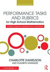 Performance Tasks and Rubrics for High School Mathematics: Meeting Rigorous Standards and Assessments, Edition 2