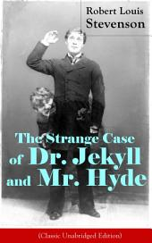 The Strange Case of Dr. Jekyll and Mr. Hyde (Classic Unabridged Edition): Psychological thriller by the prolific Scottish novelist, poet and travel writer, author of Treasure Island, Kidnapped, Catriona, The Black Arrow and A Child's Garden of Verses
