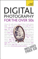 Digital Photography For The Over 50s: Teach Yourself
