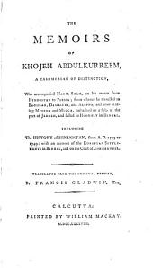 The Memoirs of Khojeh Abdukurreem, a Cashmirian of Distinction, who Acconpanied Nadir Shah, on His Return from Hindostan to Persia, from Whence He Travelled to Baghdad, Damascus and Alelppo, and After Visiting Medina and Mecca, Embarked on a Ship at the Port of Jeddeh and Sailed to Hooghly in Bengal: Including the History of Hindostan, from A.D. 1739 to 1749 : with an Account of the European Settlements in Bengal, an on the Coast of Coromandel