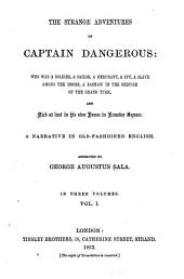 The Strange Adventures of Captain Dangerous: Who was a Soldier, a Sailor, a Merchant, a Spy ... and Died at Last in His Own House in Hanover Square : a Narrative in Old-fashioned English, Volume 1
