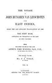 The Voyage of John Huyghen Van Linschoten to the East Indies: From the Old English Translation of 1598 : the First Book, Containing His Description of the East, Volume 2
