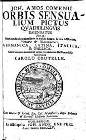 Joh. Amos Comenii Orbis Sensualium Pictus Qvadrilingvis Emendatus Hoc est Omnium fundamentalium in mundo Rerum, & vita Actionum, Pictura [et] Nomenclatura, Germanica, Latina, Italica, & Gallica