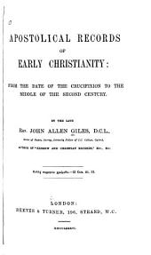 Apostolical Records of Early Christianity: From the Date of the Crucifixion to the Middle of the Second Century