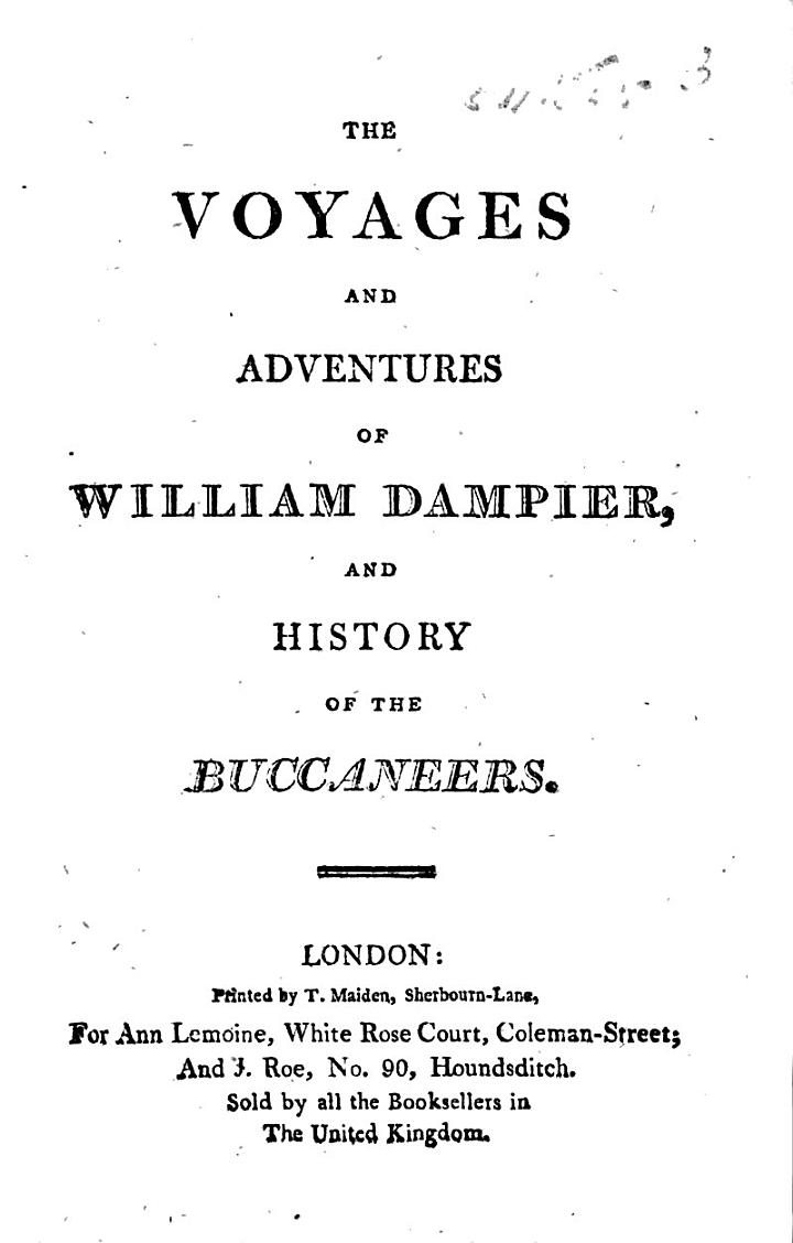 The Voyages and Adventures of Will. Dampier and History of the Buccaneers