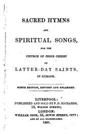 Sacred Hymns and Spiritual Songs for the Church of Jesus Christ of Latter-Day Saints in Europe. [Selected by B. Young, P. P. Pratt and J. Taylor.] Ninth edition, revised and enlarged [by F. D. Richards].