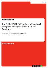 """Die Fußball-WM 2006 in Deutschland und die Spiele im augusteischen Rom im Vergleich: """"Brot und Spiele"""" damals und heute"""