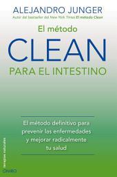 El método CLEAN para el intestino: El método definitivo para prevenir las enfermedades y mejorar radicalmente tu salud