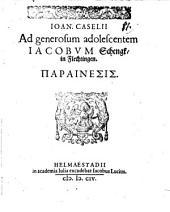Ioan. Casellii Ad generosum adolescentem Iacobum Schengk in Flechtinga parainesis
