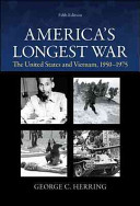 America s Longest War  The United States and Vietnam  1950 1975