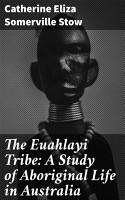 The Euahlayi Tribe  A Study of Aboriginal Life in Australia PDF