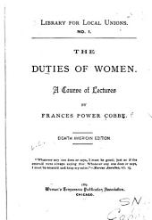 The Duties of Women. A Course of Lectures by