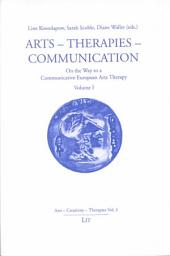 Arts - Therapies - Communication: On the Way to a Communicative European Arts Therapy