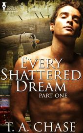 Every Shattered Dream: Part One