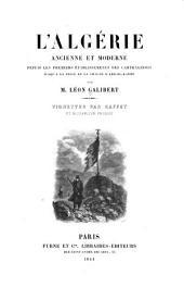 L'Algérie: ancienne et moderne depuis les premiers éstablissements des Carthaginois jusqu'à la prise de la Smalah d'Abd-el-Kader