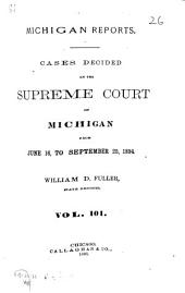 Michigan Reports: Cases Decided in the Supreme Court of Michigan, Volume 101