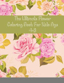 The Ultimate Flower Coloring Book For Kids Age 4-8